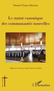 La statut canonique des Communautés nouvelles - Honoré Dapka Beugré pdf epub
