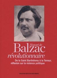 Honoré de Balzac - Honoré de Balzac révolutionnaire - De la Saint Barthélemy à la Terreur, réflexion sur la violence politique ; Le Petit Souper, conte fantastique.