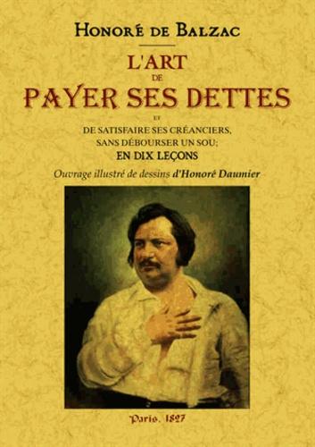 Honoré de Balzac - L'art de payer ses dettes et de satisfaire ses créanciers sans débourser un sou.