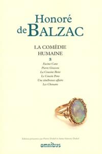 Honoré de Balzac - La Comédie humaine - Tome 3, Facino Cane ; Pierre Grassou ; La cousine Bette ; Le cousin Pons ; Une ténébreuse affaire ; Les Chouans.