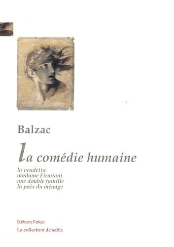 Honoré de Balzac - La comédie humaine - La vendetta ; Madame Firmiani ; Une double famille ; La paix du ménage.