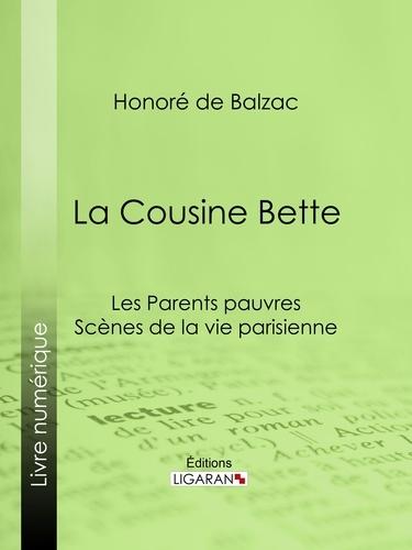 Honoré de Balzac et  Ligaran - La Cousine Bette - Les Parents pauvres - Scènes de la vie parisienne.