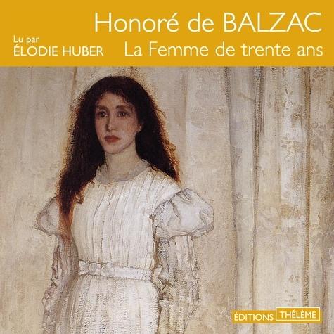 Honoré de Balzac et Elodie Huber - La Femme de trente ans.