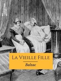 Honoré de Balzac - La Vieille Fille - Scènes de la vie de province.