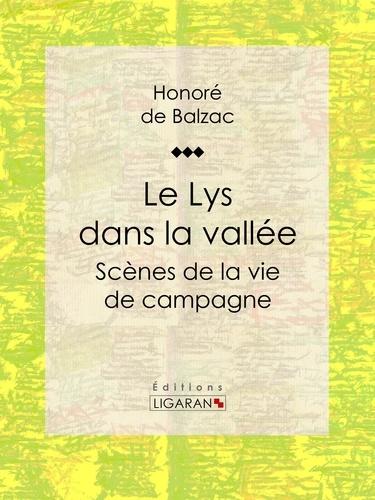 Honoré de Balzac et  Ligaran - Le Lys dans la vallée - Scènes de la vie de campagne.