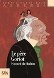 Honoré de Balzac - Le père Goriot - Version abrégée.