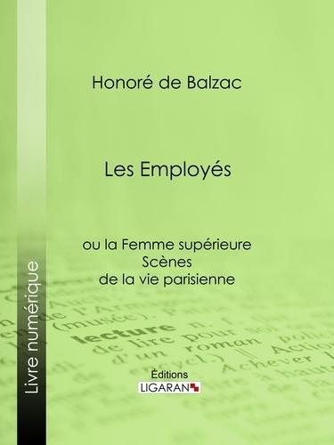 Honoré de Balzac et  Ligaran - Les Employés - ou la Femme supérieure.