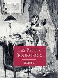 Honoré de Balzac - Les Petits Bourgeois - Scènes de la vie parisienne.