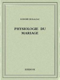 Honoré de Balzac - Physiologie du mariage.