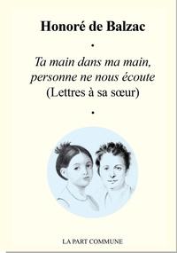 Honoré de Balzac - Ta main dans ma main, personne ne nous écoute - (Lettres à sa soeur).