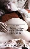 Honoré-Gabriel de Mirabeau - Ma conversion ou le libertin de qualité.