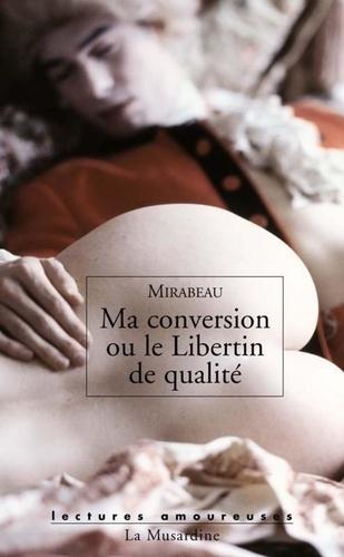 Ma conversion ou le libertin de qualité