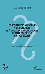 Honoré Kabongo Mbiye - Les résistances africaines à la conquête et à l'occupation coloniales de leur continent (XIXe-XXe siècles).