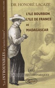 Honoré Lacaze - L'Ile Bourbon, l'Ile de France et Madagascar - Recherches historiques.
