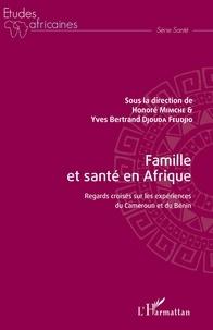 Honoré Mimche et Yves Bertrand Djouda Feudjo - Famille et santé en Afrique - Regards croisés sur les expériences du Cameroun et du Bénin.