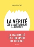 Honorine Crosnier - La vérité sur l'accouchement et... sur la suite - De la fin de la grossesse jusqu'aux premiers mois.