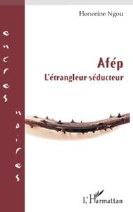 Honorine Ngou - Afép - L'étrangleur-séducteur.
