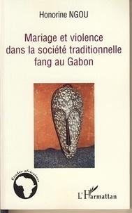 Honorine Ngou - Mariage et violence dans la société traditionnelle fang au Gabon.