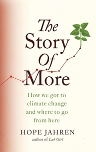 Hope Jahren - The Story of More - How We Got to Climate Change and Where to Go from Here.