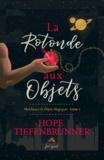 Hope Tiefenbrunner - La rotonde aux objets.