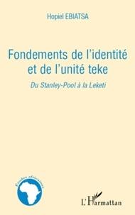 Hopiel Ebiatsa - Fondements de l'identité et de l'unité teke - Du Stanley-Pool à la Leketi.