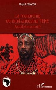Hopiel Ebiatsa - La monarchie de droit ancestral Teke - Sacralité et autorité.