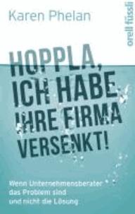 Hoppla, ich habe Ihre Firma versenkt! - Wenn Unternehmensberater das Problem sind und nicht die Lösung.