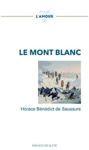Horace-Bénédict de Saussure - Pour l'amour de... Le mont Blanc.