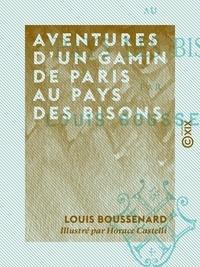 Horace Castelli et Louis Boussenard - Aventures d'un gamin de Paris au pays des bisons.