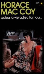 Horace McCoy - Adieu la vie adieu amour.