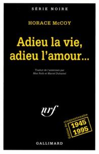 Horace McCoy - Adieu la vie, adieu l'amour....