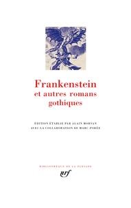 Horace Walpole et William Beckford - Frankenstein et autres romans gothiques - Le château d'Otrante ; Vathek ; Le moine ; L'Italien ou le confessionnal des pénitents noirs ; Frankenstein ou le Prométhée moderne.