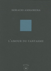 Horacio Amigorena - L'amour du fantasme.