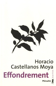 Horacio Castellanos Moya - Effondrement.