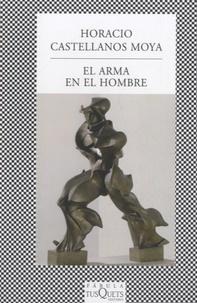 Horacio Castellanos Moya - El arma en el hombre.