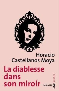 Horacio Castellanos Moya - La diablesse dans son miroir.