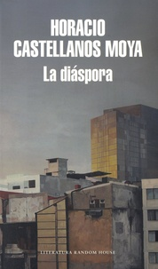 Horacio Castellanos Moya - La diaspora.