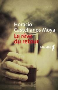 Horacio Castellanos Moya - Le rêve du retour.