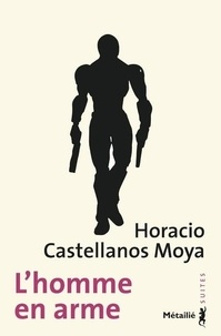 Horacio Castellanos Moyra - L'homme en arme.