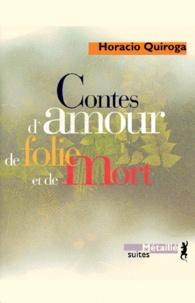Horacio Quiroga - Contes d'amour de folie et de mort.
