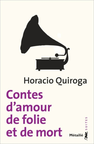 Horacio Quiroga - Contes d'amour, de folie et de mort.