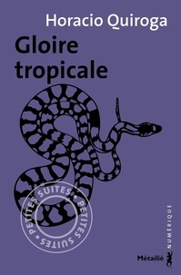 Horacio Quiroga et François Gaudry - Gloire tropicale.