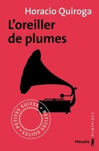 Horacio Quiroga et Frédéric Chambert - L'oreiller de plumes.