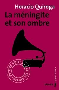 Horacio Quiroga et Frédéric Chambert - La méningite et son ombre.