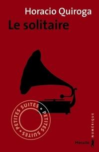 Horacio Quiroga et Frédéric Chambert - Le Solitaire.