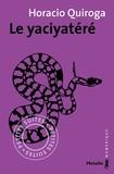 Horacio Quiroga et François Gaudry - Le Yaciyatéré.