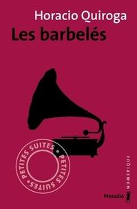 Horacio Quiroga et Frédéric Chambert - Les barbelés.