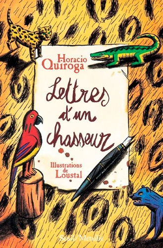 Horacio Quiroga et  Loustal - Lettres d'un chasseur & autres contes..