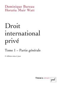 Horatia Muir Watt et Dominique Bureau - Droit international privé - Tome 1, Partie générale.