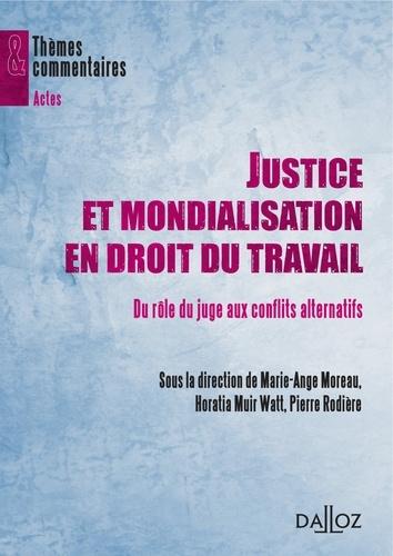 Horatia Muir Watt et Marie-Ange Moreau - Justice et mondialisation en droit du travail - Du rôle du juge aux conflits alternatifs..